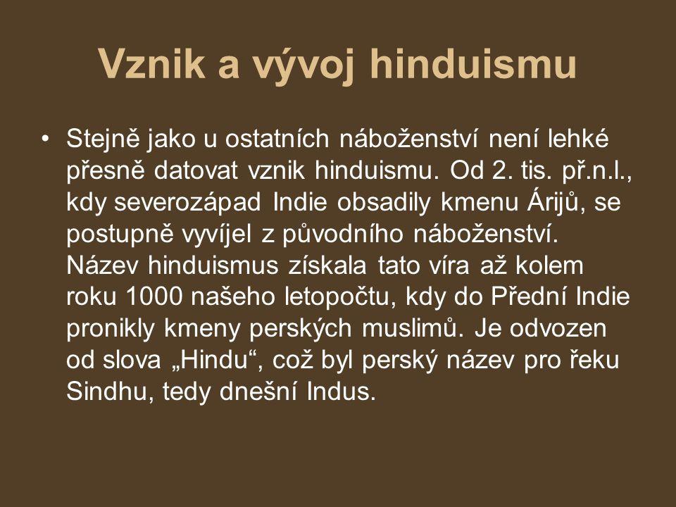 Vznik a vývoj hinduismu Stejně jako u ostatních náboženství není lehké přesně datovat vznik hinduismu. Od 2. tis. př.n.l., kdy severozápad Indie obsad