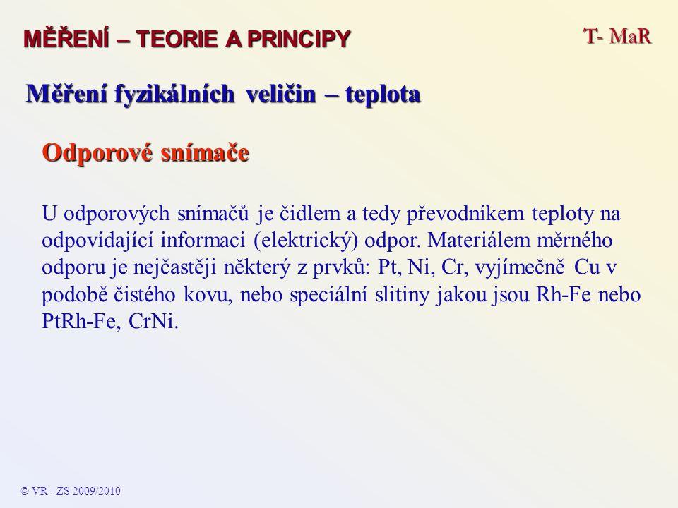 T- MaR MĚŘENÍ – TEORIE A PRINCIPY © VR - ZS 2009/2010 Měření fyzikálních veličin – teplota Odporové snímače U odporových snímačů je čidlem a tedy přev