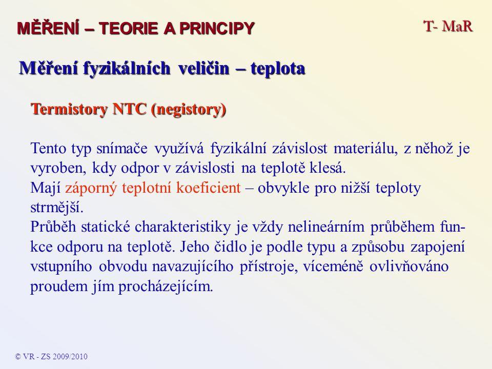 T- MaR MĚŘENÍ – TEORIE A PRINCIPY © VR - ZS 2009/2010 Měření fyzikálních veličin – teplota Termistory NTC (negistory) Tento typ snímače využívá fyziká