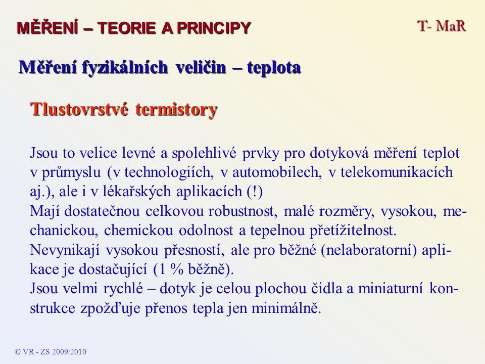 T- MaR MĚŘENÍ – TEORIE A PRINCIPY © VR - ZS 2009/2010 Měření fyzikálních veličin – teplota Tlustovrstvé termistory Jsou to velice levné a spolehlivé p