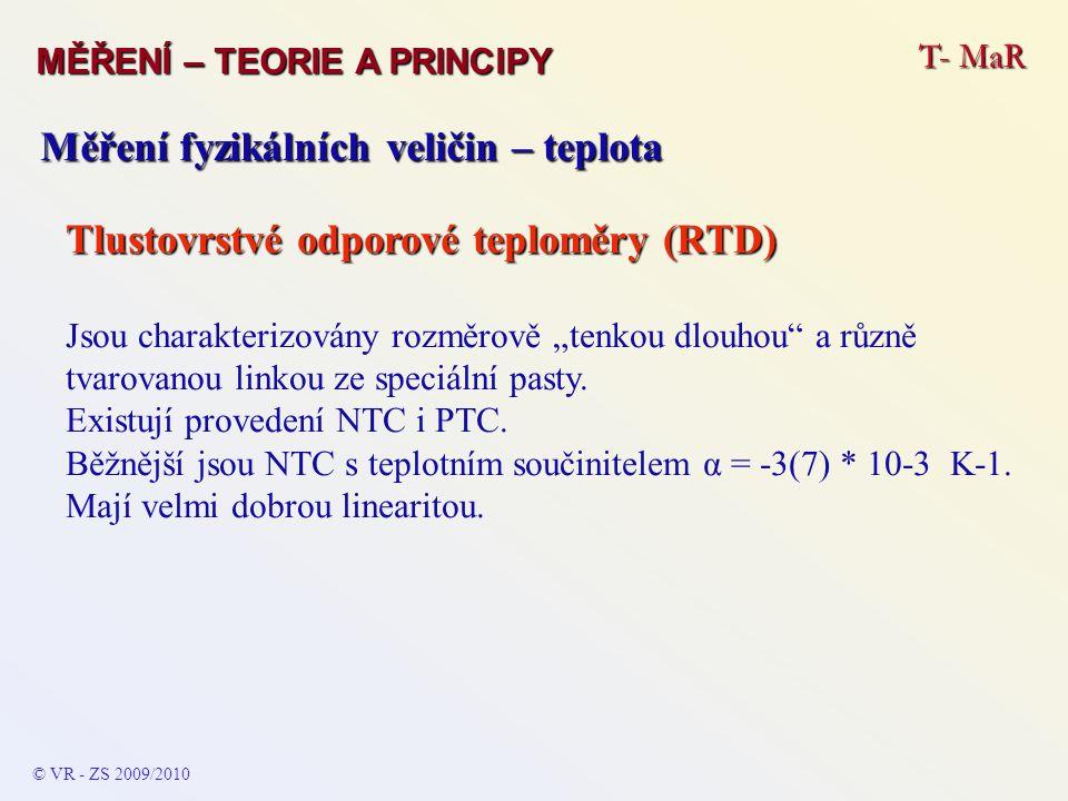 T- MaR MĚŘENÍ – TEORIE A PRINCIPY © VR - ZS 2009/2010 Měření fyzikálních veličin – teplota Tlustovrstvé odporové teploměry (RTD) Jsou charakterizovány