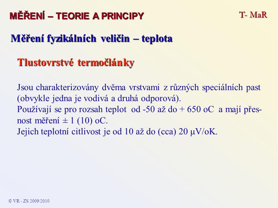T- MaR MĚŘENÍ – TEORIE A PRINCIPY © VR - ZS 2009/2010 Měření fyzikálních veličin – teplota Tlustovrstvé termočlánky Jsou charakterizovány dvěma vrstva