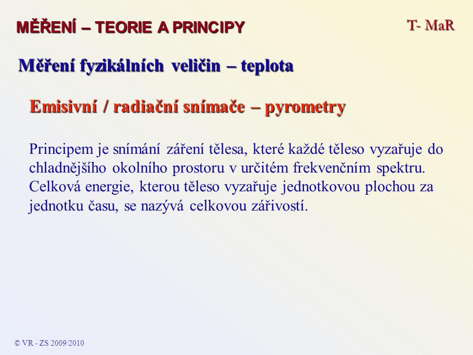 T- MaR MĚŘENÍ – TEORIE A PRINCIPY © VR - ZS 2009/2010 Měření fyzikálních veličin – teplota Emisivní / radiační snímače – pyrometry Principem je snímán
