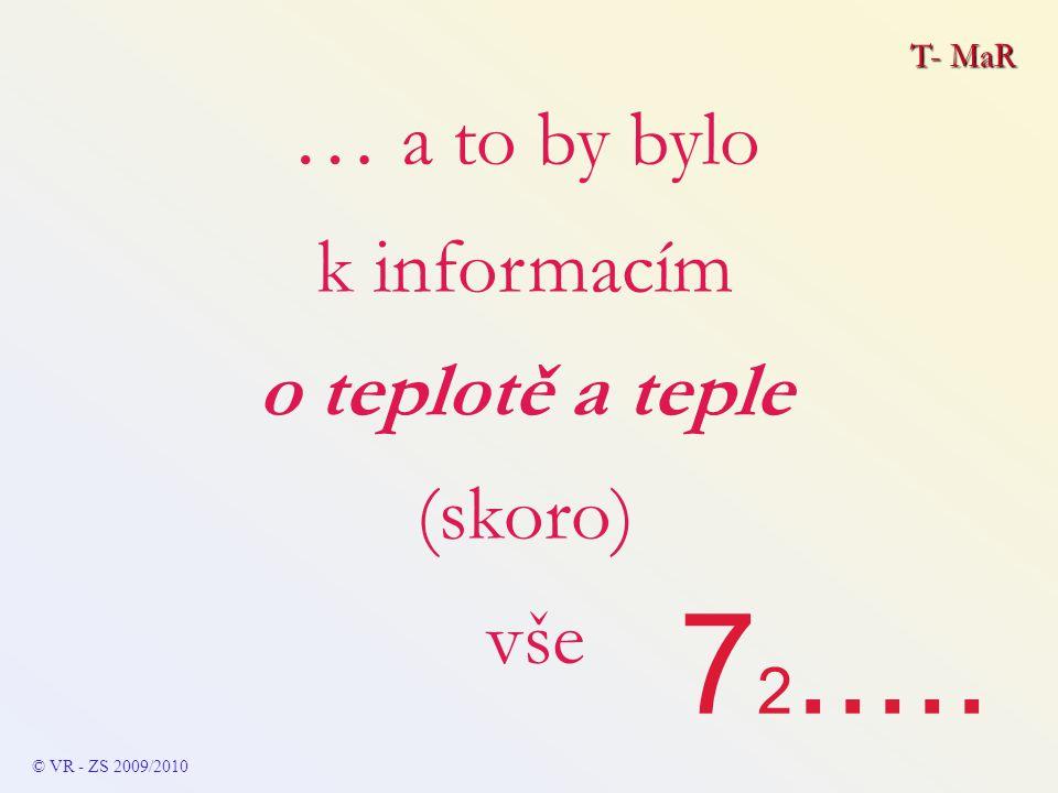T- MaR © VR - ZS 2009/2010 … a to by bylo k informacím o teplotě a teple (skoro) vše 7 2.....