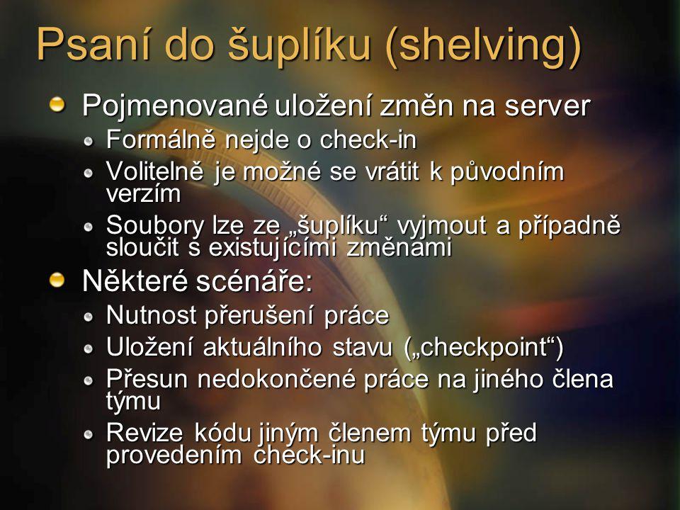 Psaní do šuplíku (shelving) Pojmenované uložení změn na server Formálně nejde o check-in Volitelně je možné se vrátit k původním verzím Soubory lze ze