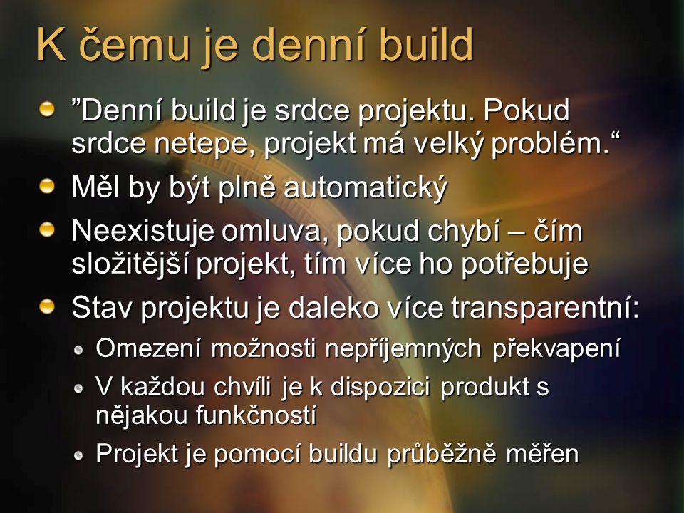"""K čemu je denní build """"Denní build je srdce projektu. Pokud srdce netepe, projekt má velký problém."""" Měl by být plně automatický Neexistuje omluva, po"""