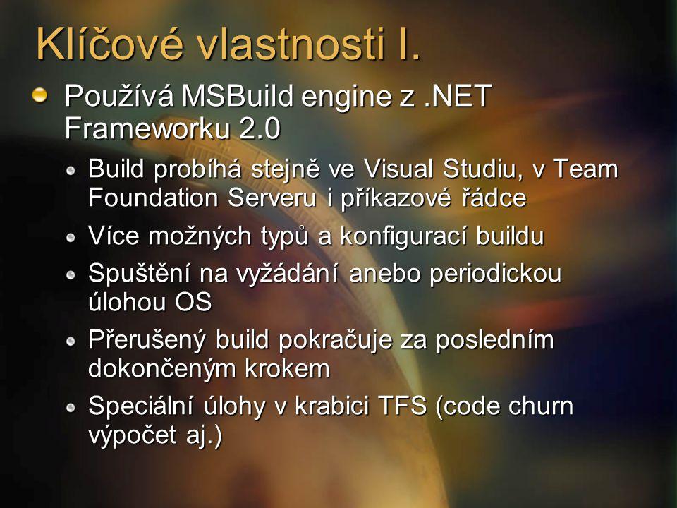 Klíčové vlastnosti I. Používá MSBuild engine z.NET Frameworku 2.0 Build probíhá stejně ve Visual Studiu, v Team Foundation Serveru i příkazové řádce V