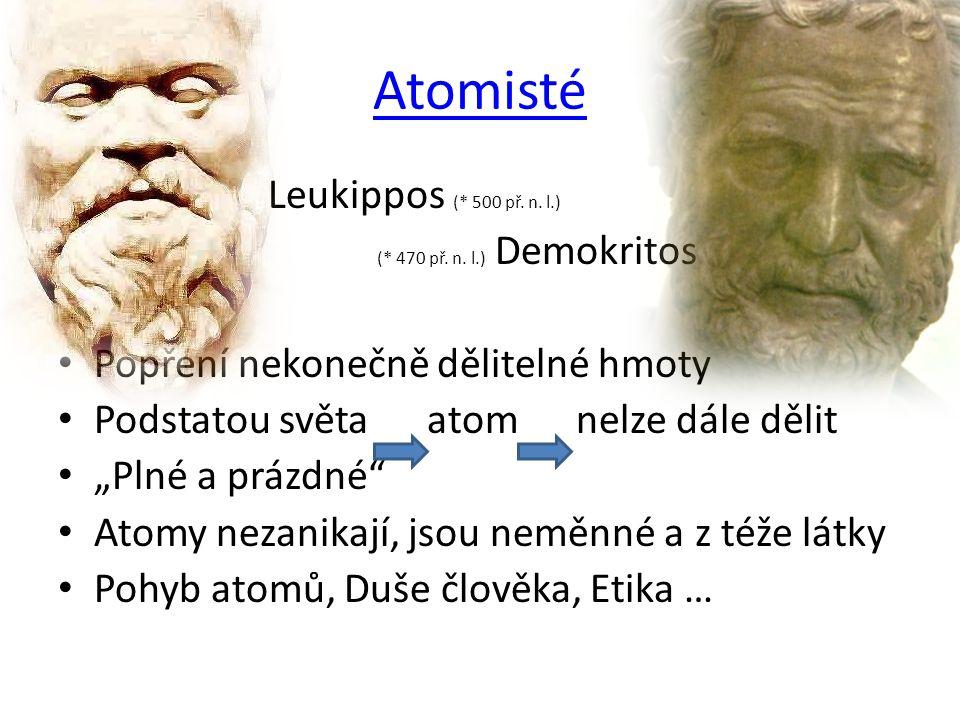 Atomisté Leukippos (* 500 př. n. l.) (* 470 př. n.