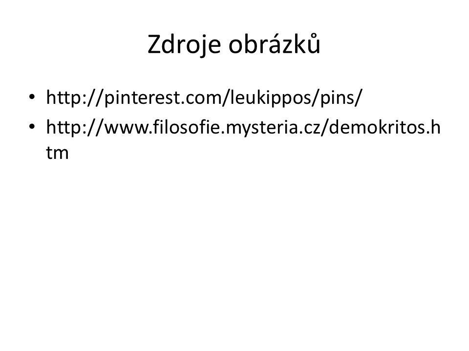 Zdroje obrázků http://pinterest.com/leukippos/pins/ http://www.filosofie.mysteria.cz/demokritos.h tm