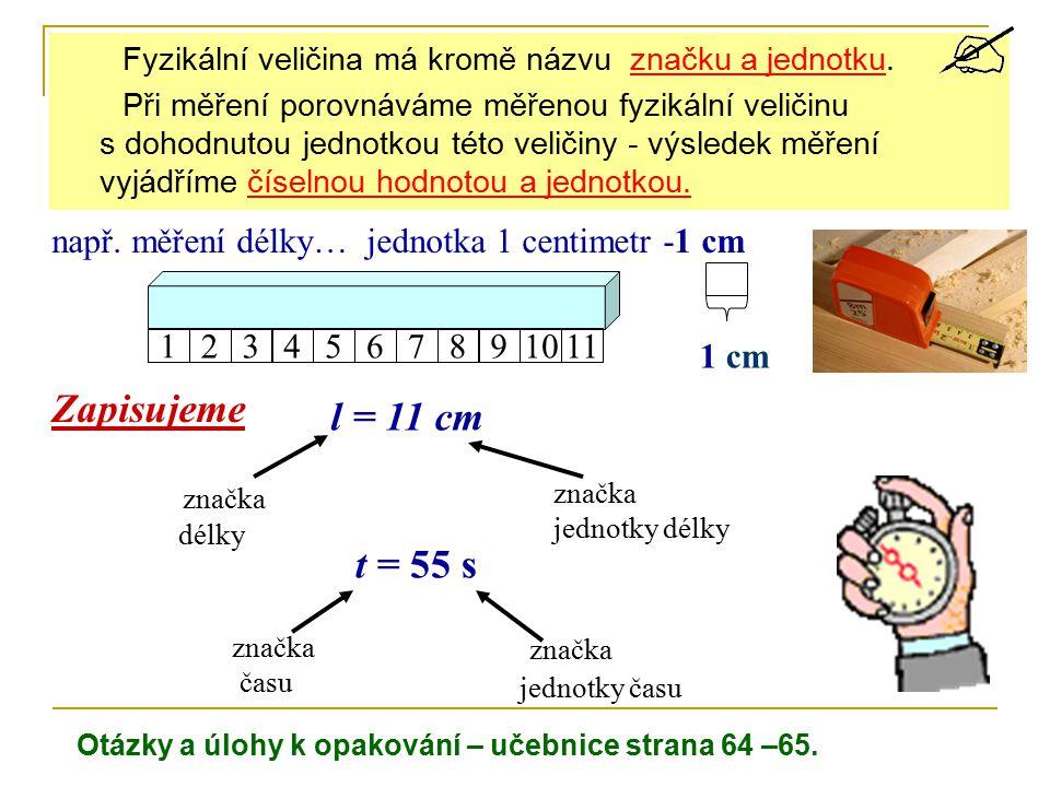 Fyzikální veličina má kromě názvu značku a jednotku. Při měření porovnáváme měřenou fyzikální veličinu s dohodnutou jednotkou této veličiny - výsledek