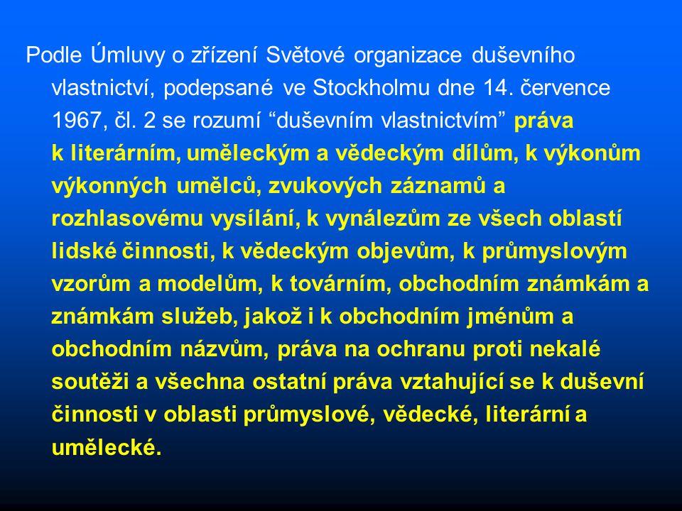 """Podle Úmluvy o zřízení Světové organizace duševního vlastnictví, podepsané ve Stockholmu dne 14. července 1967, čl. 2 se rozumí """"duševním vlastnictvím"""