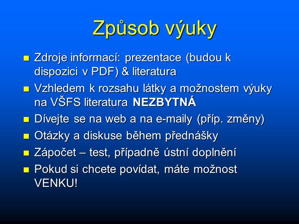 Způsob výuky n Zdroje informací: prezentace (budou k dispozici v PDF) & literatura n Vzhledem k rozsahu látky a možnostem výuky na VŠFS literatura NEZ