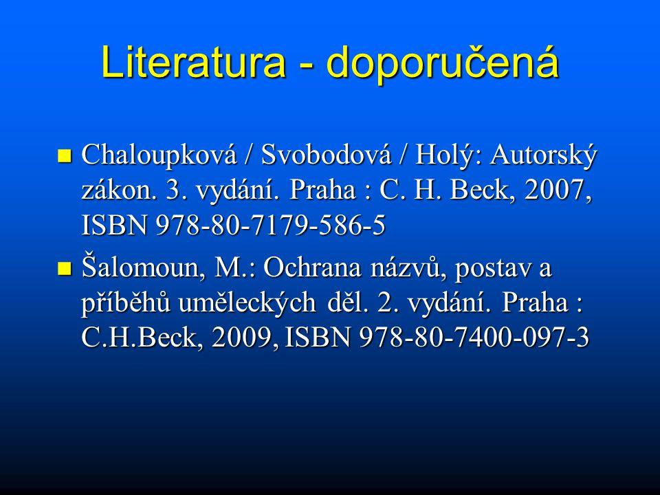 Literatura - doporučená Chaloupková / Svobodová / Holý: Autorský zákon. 3. vydání. Praha : C. H. Beck, 2007, ISBN 978-80-7179-586-5 Chaloupková / Svob