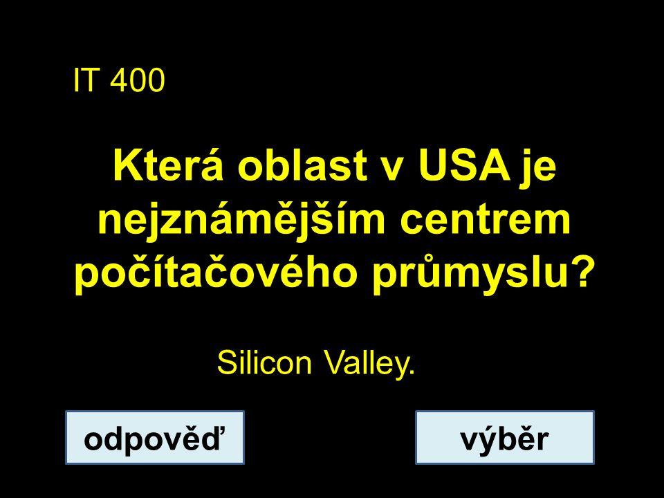 IT 400 Která oblast v USA je nejznámějším centrem počítačového průmyslu? odpověďvýběr Silicon Valley.