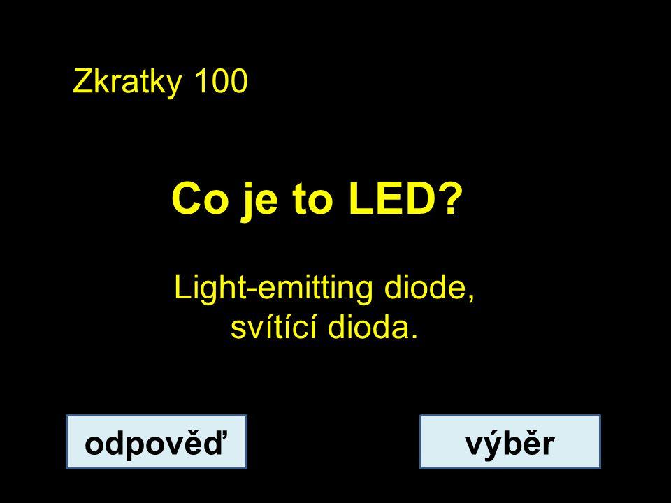 Zkratky 100 Co je to LED? odpověďvýběr Light-emitting diode, svítící dioda.