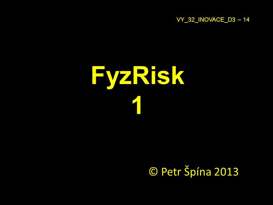 FyzRisk 1 © Petr Špína 2013 VY_32_INOVACE_D3 – 14