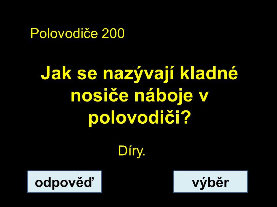 Polovodiče 200 Jak se nazývají kladné nosiče náboje v polovodiči? odpověďvýběr Díry.