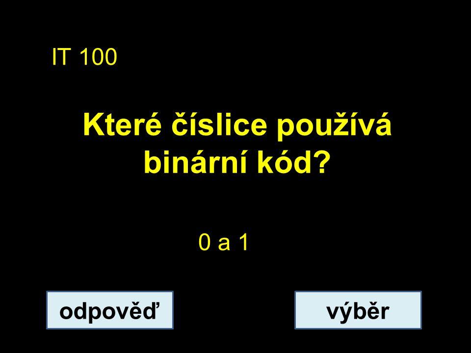 IT 100 Které číslice používá binární kód odpověďvýběr 0 a 1
