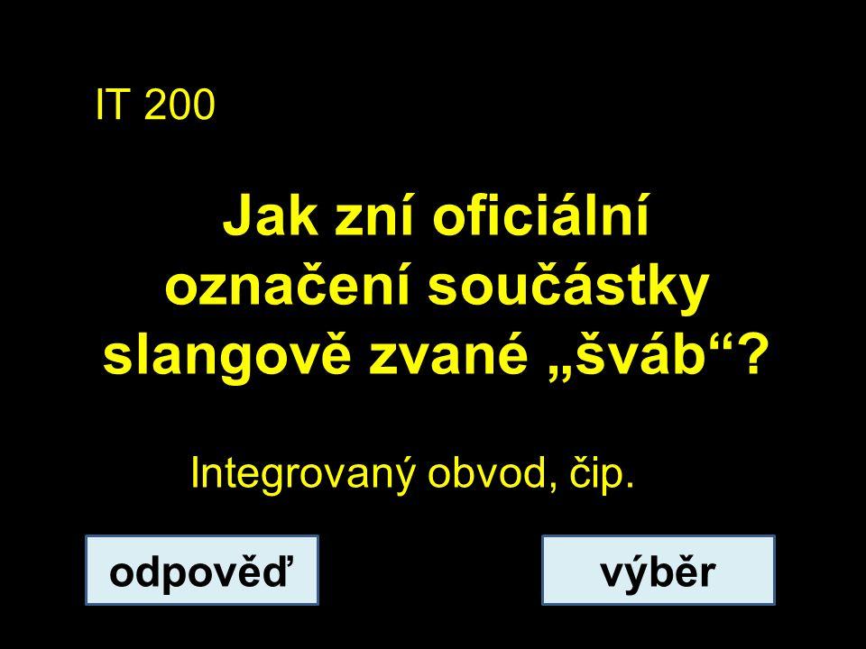 """IT 200 Jak zní oficiální označení součástky slangově zvané """"šváb""""? odpověďvýběr Integrovaný obvod, čip."""