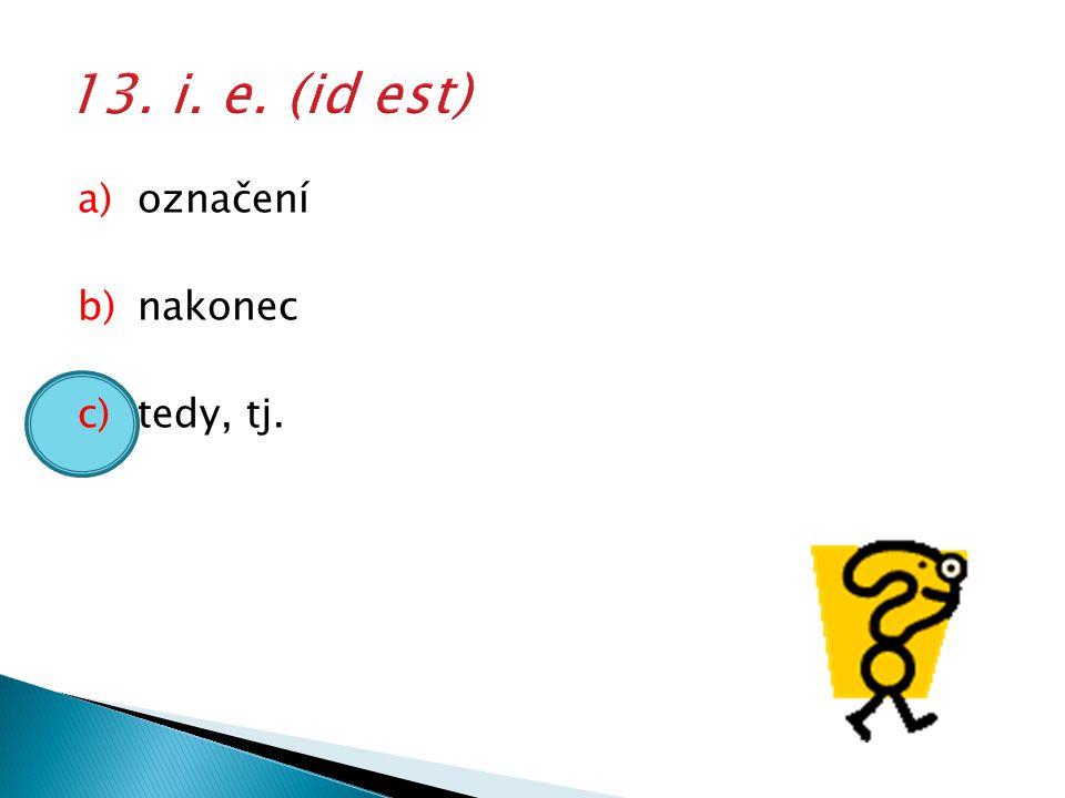 a)označení b)nakonec c)tedy, tj.