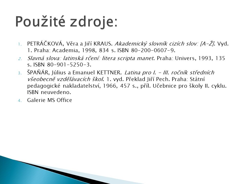 1. PETRÁČKOVÁ, Věra a Jiří KRAUS. Akademický slovník cizích slov: [A-Ž]. Vyd. 1. Praha: Academia, 1998, 834 s. ISBN 80-200-0607-9. 2. Slavná slova: la