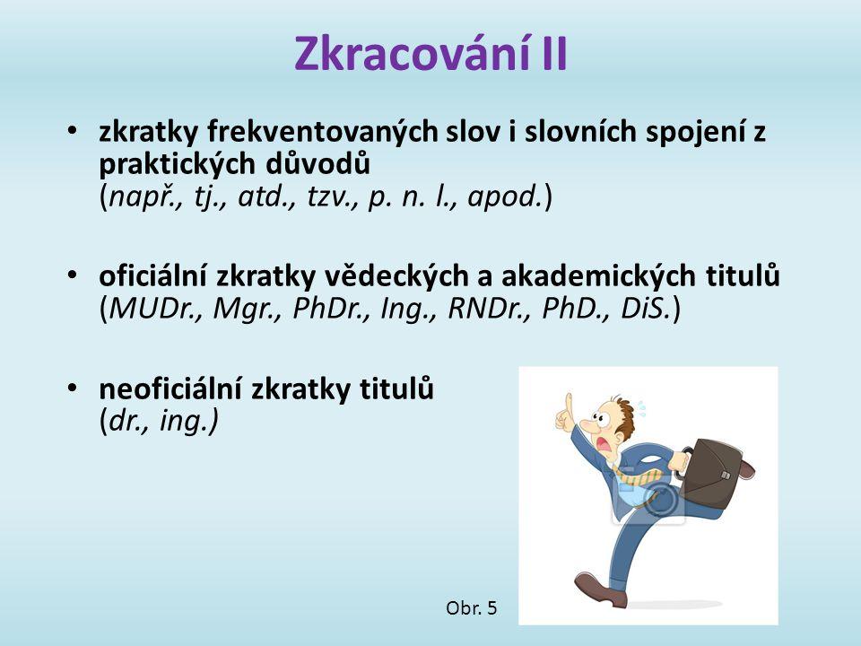 Zkracování II zkratky frekventovaných slov i slovních spojení z praktických důvodů (např., tj., atd., tzv., p. n. l., apod.) oficiální zkratky vědecký
