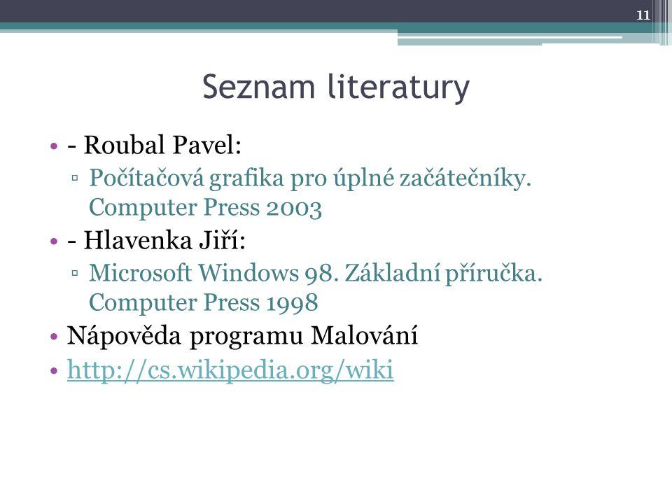 Seznam literatury - Roubal Pavel: ▫Počítačová grafika pro úplné začátečníky. Computer Press 2003 - Hlavenka Jiří: ▫Microsoft Windows 98. Základní přír