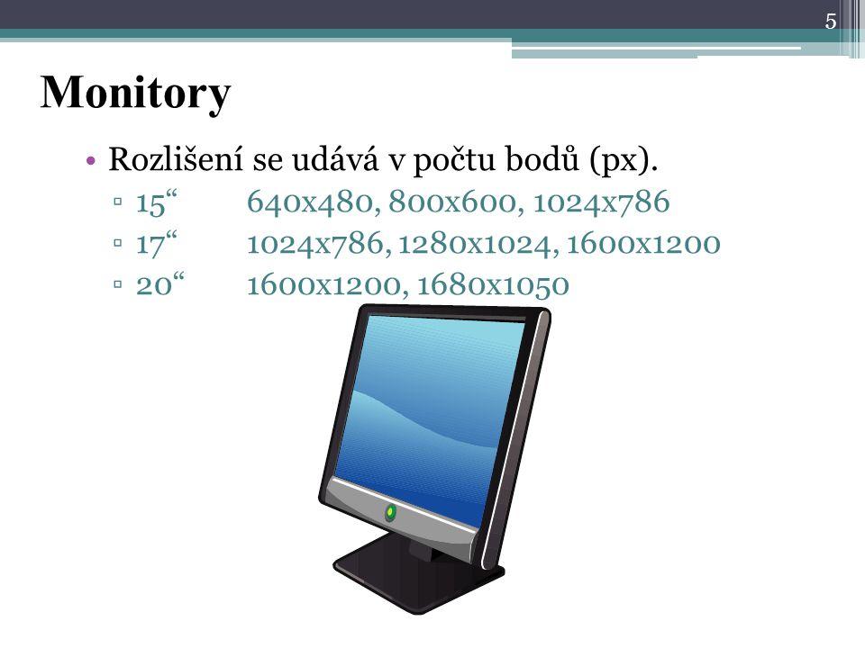 """Monitory Rozlišení se udává v počtu bodů (px). ▫15""""640x480, 800x600, 1024x786 ▫17""""1024x786, 1280x1024, 1600x1200 ▫20""""1600x1200, 1680x1050 5"""