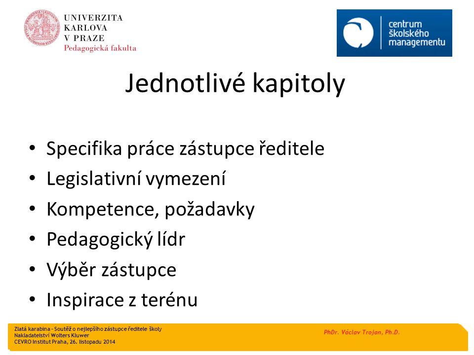 PhDr. Václav Trojan, Ph.D. Jednotlivé kapitoly Specifika práce zástupce ředitele Legislativní vymezení Kompetence, požadavky Pedagogický lídr Výběr zá