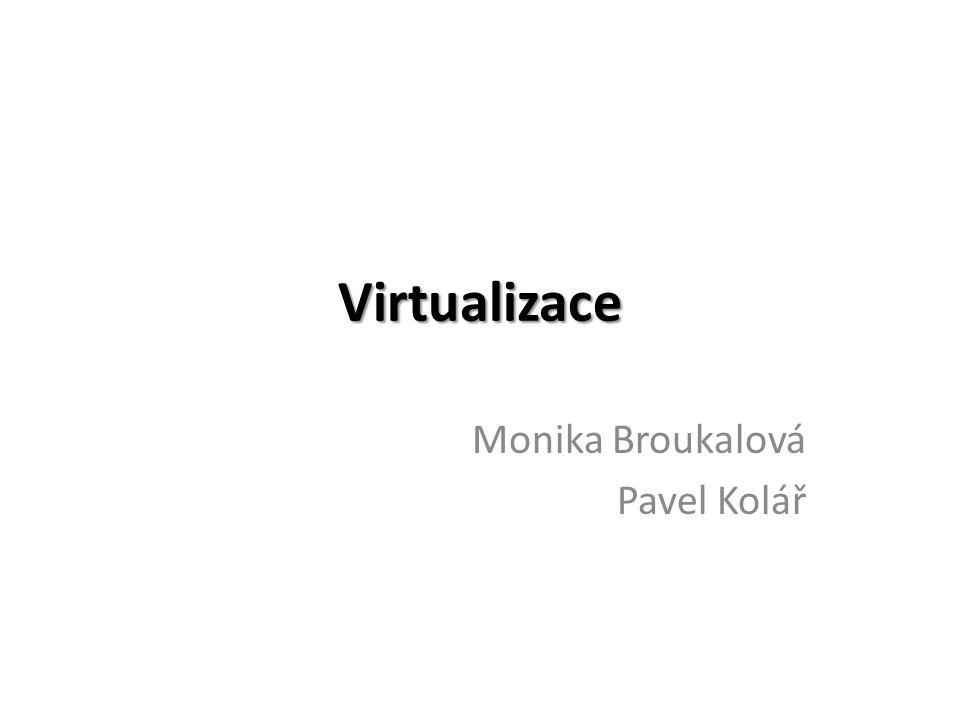 Virtualizace Monika Broukalová Pavel Kolář