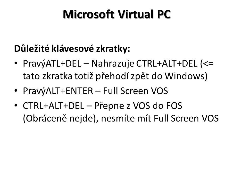 Microsoft Virtual PC Důležité klávesové zkratky: PravýATL+DEL – Nahrazuje CTRL+ALT+DEL (<= tato zkratka totiž přehodí zpět do Windows) PravýALT+ENTER – Full Screen VOS CTRL+ALT+DEL – Přepne z VOS do FOS (Obráceně nejde), nesmíte mít Full Screen VOS