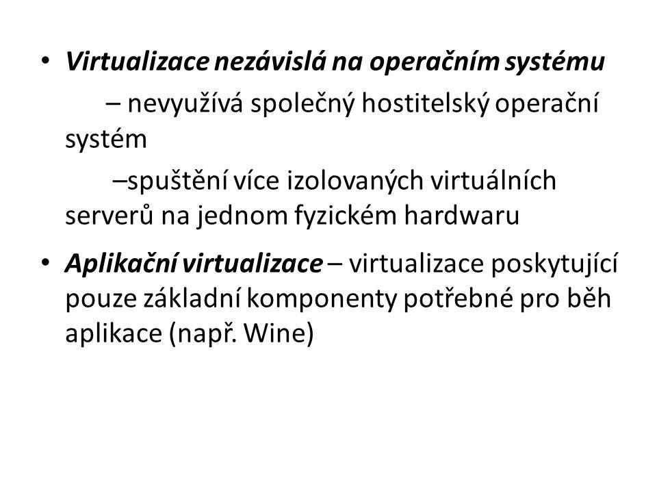 Virtualizace nezávislá na operačním systému – nevyužívá společný hostitelský operační systém –spuštění více izolovaných virtuálních serverů na jednom fyzickém hardwaru Aplikační virtualizace – virtualizace poskytující pouze základní komponenty potřebné pro běh aplikace (např.