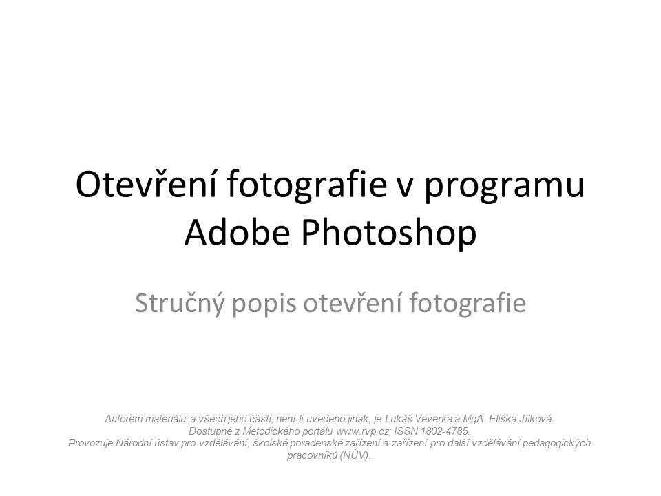Otevření fotografie v programu Adobe Photoshop Stručný popis otevření fotografie Autorem materiálu a všech jeho částí, není-li uvedeno jinak, je Lukáš