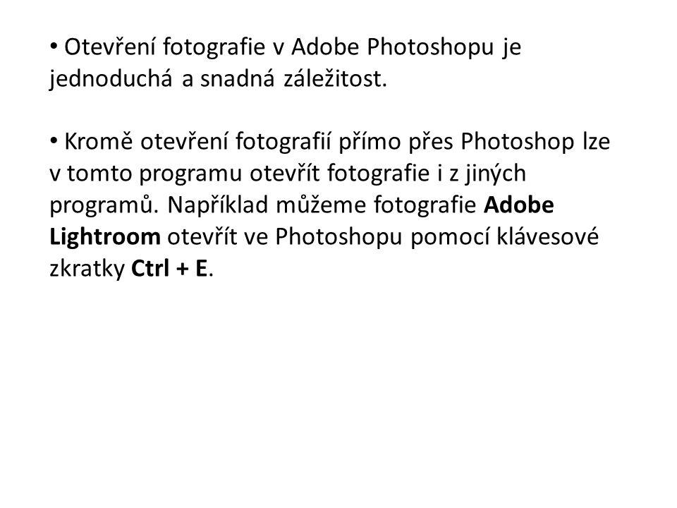 Otevření fotografie v Adobe Photoshopu je jednoduchá a snadná záležitost. Kromě otevření fotografií přímo přes Photoshop lze v tomto programu otevřít