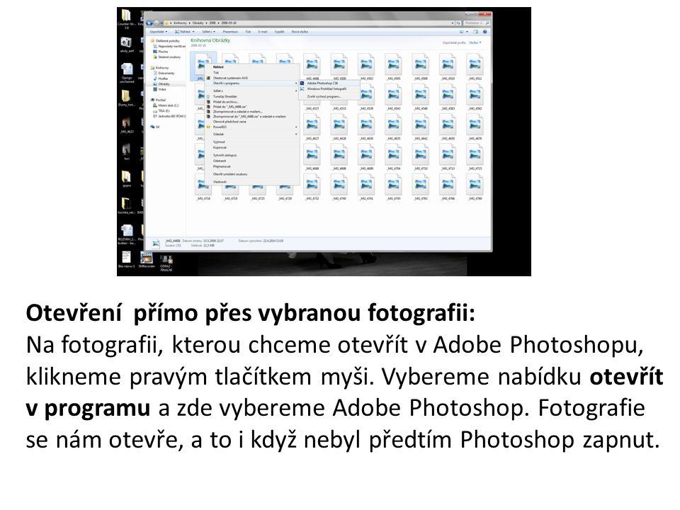 Otevření přímo přes vybranou fotografii: Na fotografii, kterou chceme otevřít v Adobe Photoshopu, klikneme pravým tlačítkem myši. Vybereme nabídku ote