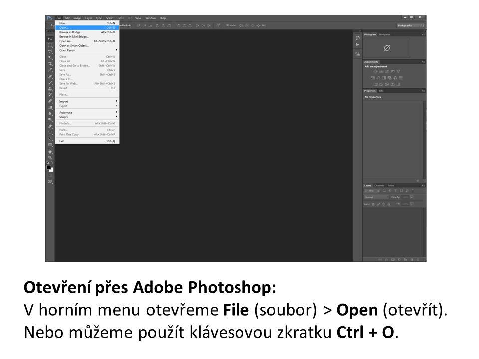 Otevření přes Adobe Photoshop: V horním menu otevřeme File (soubor) > Open (otevřít). Nebo můžeme použít klávesovou zkratku Ctrl + O.