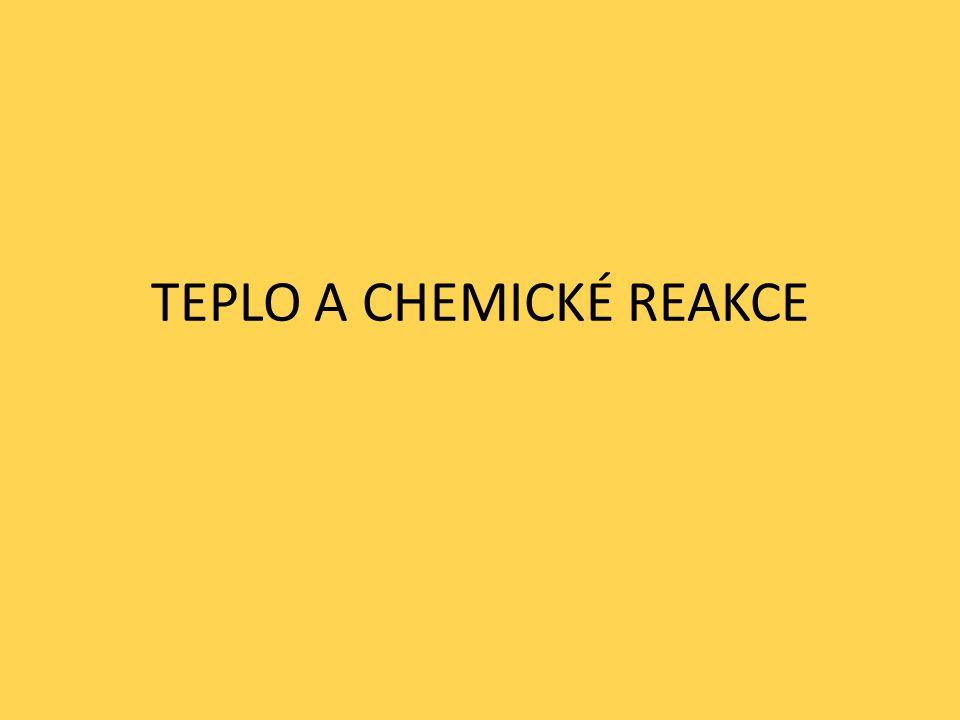 TEPLO A CHEMICKÉ REAKCE