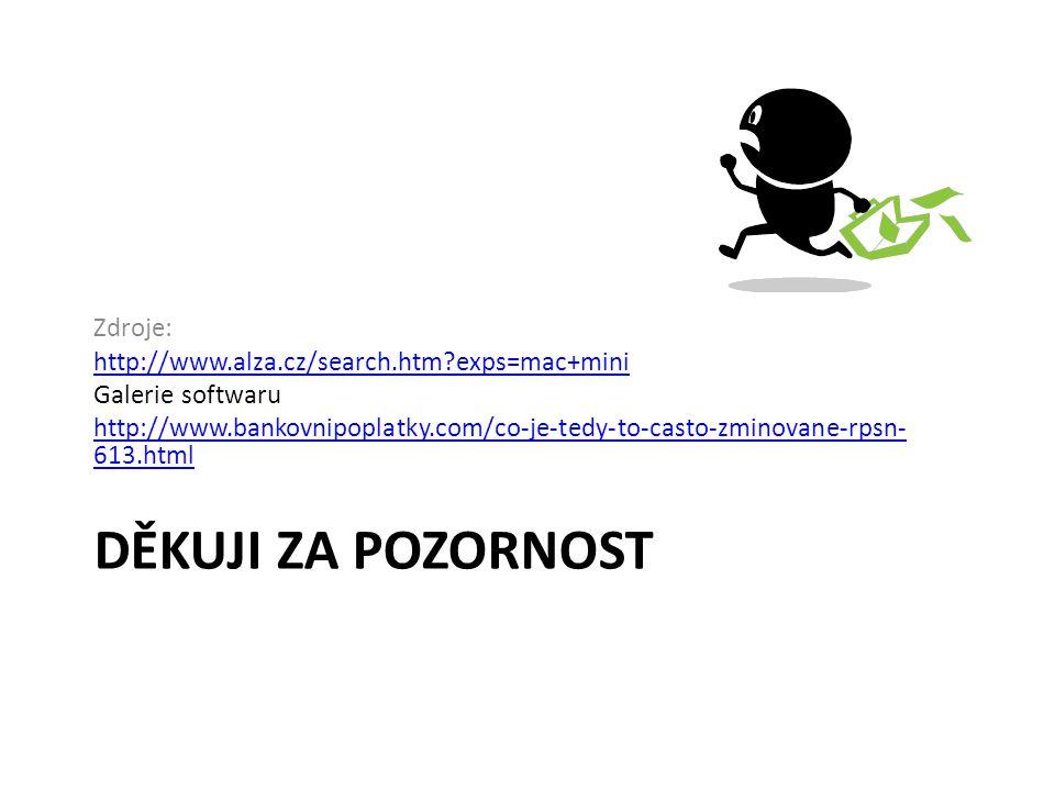 DĚKUJI ZA POZORNOST Zdroje: http://www.alza.cz/search.htm exps=mac+mini Galerie softwaru http://www.bankovnipoplatky.com/co-je-tedy-to-casto-zminovane-rpsn- 613.html