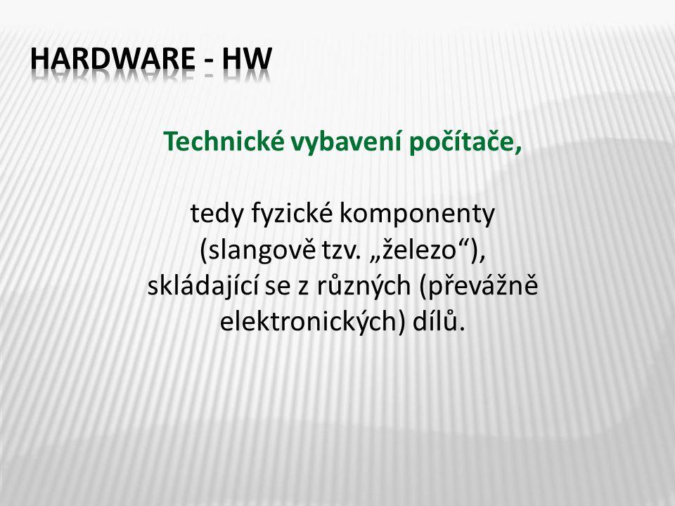 Technické vybavení počítače, tedy fyzické komponenty (slangově tzv.