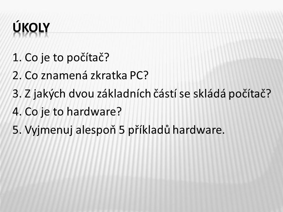 1. Co je to počítač. 2. Co znamená zkratka PC. 3.