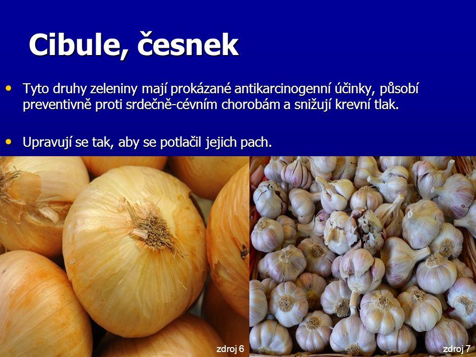 Cibule, česnek Tyto druhy zeleniny mají prokázané antikarcinogenní účinky, působí preventivně proti srdečně-cévním chorobám a snižují krevní tlak. Tyt