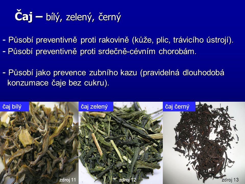 Čaj – bílý, zelený, černý čaj zelenýčaj bílýčaj černý Působí preventivně proti rakovině (kůže, plic, trávicího ústrojí). - Působí preventivně proti ra