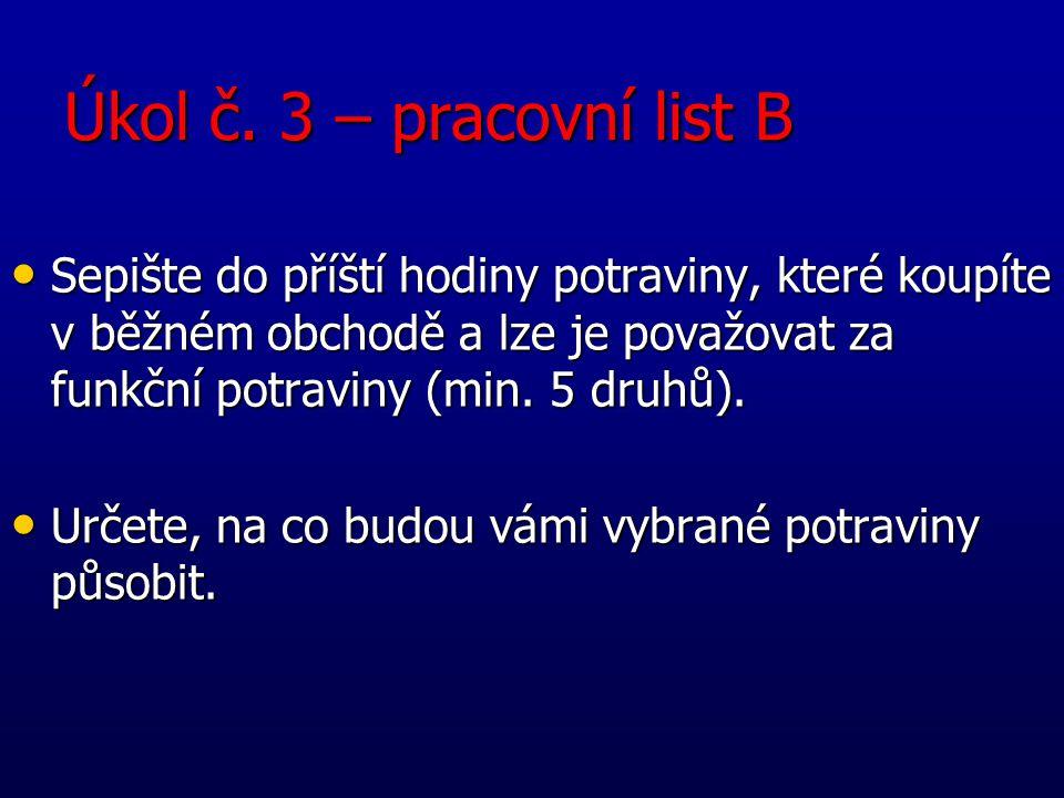 Úkol č. 3 – pracovní list B Sepište do příští hodiny potraviny, které koupíte v běžném obchodě a lze je považovat za funkční potraviny (min. 5 druhů).