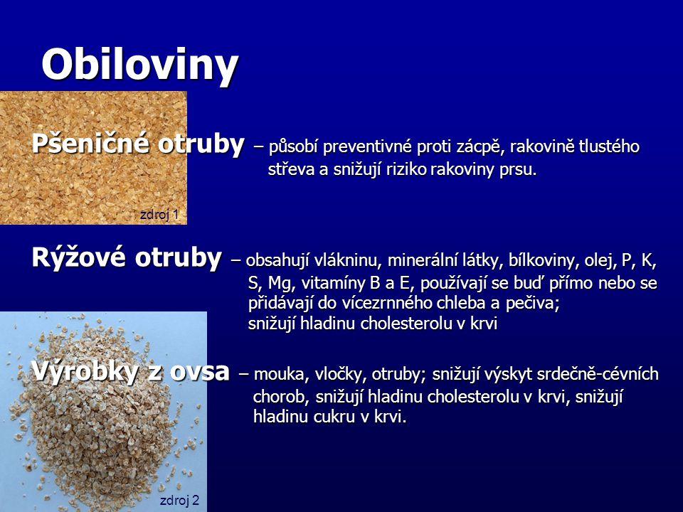 Obiloviny Pšeničné otruby – působí preventivné proti zácpě, rakovině tlustého střeva a snižují riziko rakoviny prsu. Rýžové otruby – obsahují vlákninu
