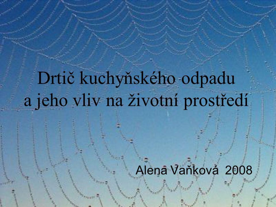 Drtič kuchyňského odpadu a jeho vliv na životní prostředí Alena Vaňková 2008