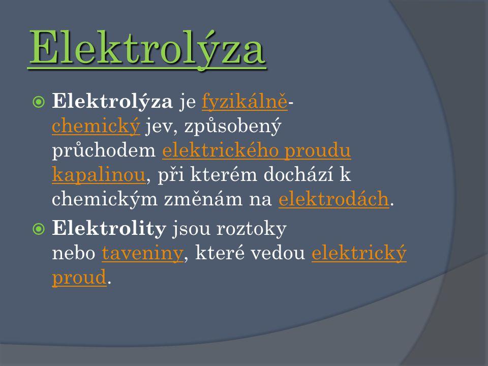 Elektrolýza  Elektrolýza je fyzikálně- chemický jev, způsobený průchodem elektrického proudu kapalinou, při kterém dochází k chemickým změnám na elek