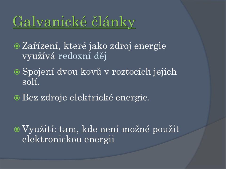 Galvanické články  Zařízení, které jako zdroj energie využívá redoxní děj  Spojení dvou kovů v roztocích jejích solí.  Bez zdroje elektrické energi