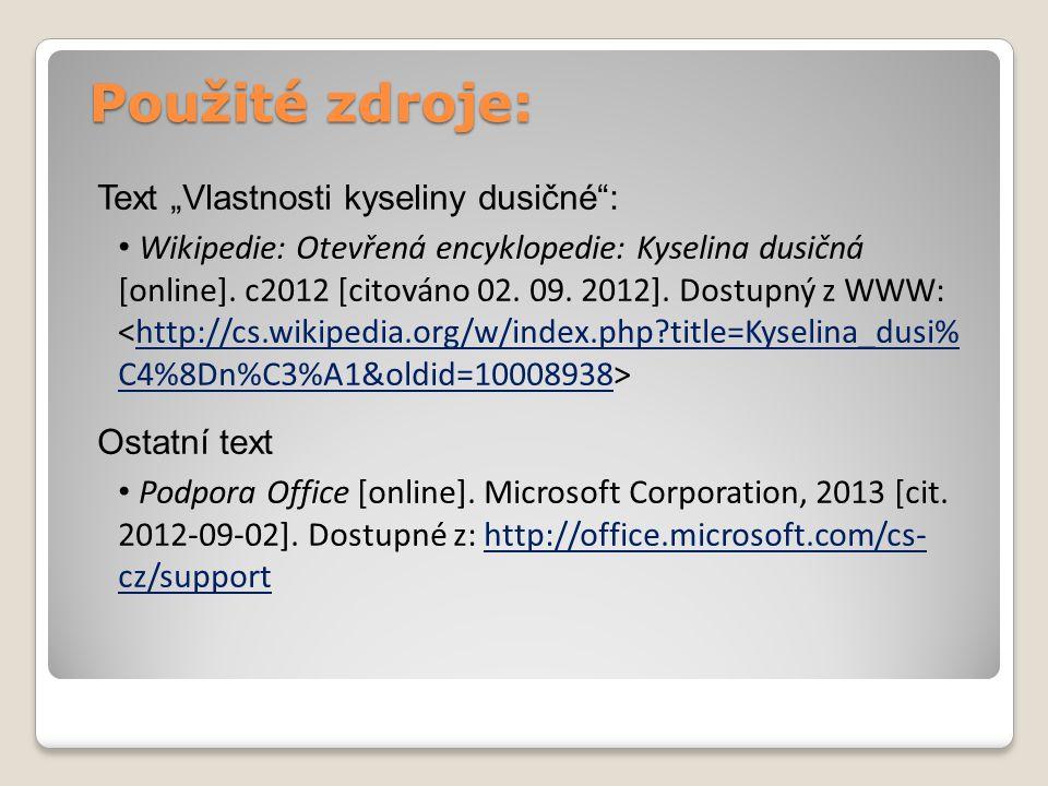 """Použité zdroje: Text """"Vlastnosti kyseliny dusičné : Wikipedie: Otevřená encyklopedie: Kyselina dusičná [online]."""