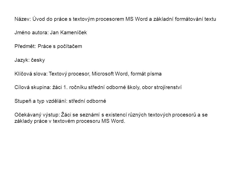 Metodický list/anotace Prezentace seznamuje žáky s existencí různých textových procesorů a se základy úpravy textu a způsoby úpravy písma v textovém procesoru Microsoft Word.