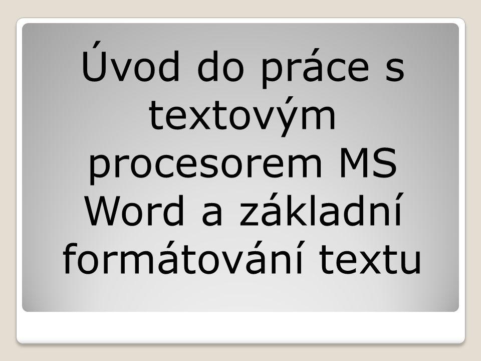 Úvod do práce s textovým procesorem MS Word a základní formátování textu